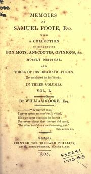 Cover of: Memoirs of Samuel Foote, Esq., with a collection of his genuine bon-mots, anecdotes, opinions, &c. mostly original, and three of his dramatic pieces not published in his works by Cook, William