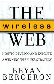 Cover of: The Wireless Web by Bryan Bergeron
