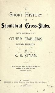 Cover of: A short history of sepulchral cross-slabs | K. E. Styan