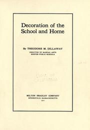 Cover of: Decoration of the school and home | Theodore Milton Dillaway