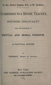 Cover of: Submission to a divine teacher neither disloyalty nor the surrender of mental and moral freedom | Catholic Church. Diocese of Salford (England). Bishop (1872-1892 : Vaughan).