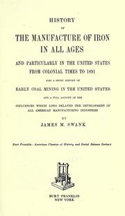 Cover of: History of the manufacture of iron in all ages, and particularly in the United States from colonial times to 1891 | James Moore Swask