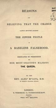 Cover of: Reasons for believing that the charge lately revived against the Jewish people is a baseless falsehood by Alexander McCaul