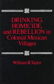 Cover of: Drinking, Homicide, and Rebellion in Colonial Mexican Villages by William Taylor