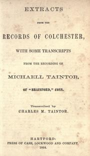 Cover of: Extracts from the records of Colchester, with some transcripts from the recording of Michaell Taintor .. | Colchester (Conn.)