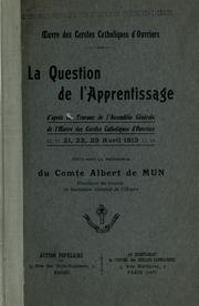 Cover of: La question de l'apprentissage, d'apres les travaux de l'Assemblees generale de l'Oeuvre des cercles catholiques d'ouvriers, 21, 22, 23 avril 1913. -- | Oeuvre des cercles catholiques d'ouvriers