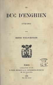 Cover of: Le duc d'Enghien, 1772-1804 by Welschinger, Henri