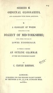 Cover of: A glossary of words pertaining to the dialect of mid-Yorkshire | C. Clough Robinson