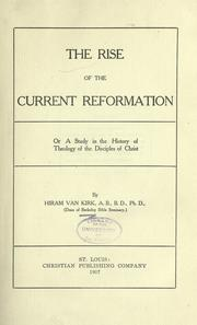 Cover of: The rise of the current reformation, or, A study in the history of theology of the Disciples of Christ by Hiram Van Kirk