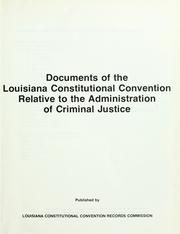 Cover of: Documents of the Louisiana Constitutional Convention relative to the administration of criminal justice by Louisiana. Constitutional Convention