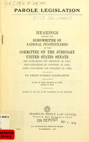 Cover of: Parole legislation | United States. Congress. Senate. Committee on the Judiciary. Subcommittee on National Penitentiaries.