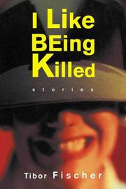 Cover of: I like being killed | Tibor Fischer