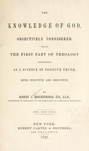 Cover of: The knowledge of God, objectively considered | Robert Jefferson Breckinridge