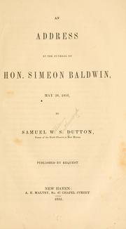Cover of: An address at the funeral of Hon. Simeon Baldwin, May 28, 1851 | Samuel W. S. Dutton