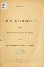 Cover of: Speech of Hon. William H. Seward, for the immediate admission of Kansas into the Union | William Henry Seward