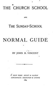 Cover of: The church school and the Sunday-school normal guide | John Heyl Vincent