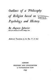 Cover of: Outlines of a philosophy of religion based on psychology and history | Auguste Sabatier
