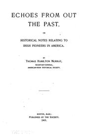 Cover of: Echoes from out the past, or, Historical notes relating to Irish pioneers in America | Thomas Hamilton Murray
