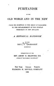 Cover of: Puritanism in the Old world and in the New, from its inception in the reign of Elizabeth to the establishment of the Puritan theocracy in New England by J. Gregory