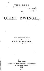 Cover of: The life of Ulric Zwingli | Jean Grob
