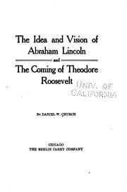 Cover of: The idea and vision of Abraham Lincoln and the coming of Theodore Roosevelt | Daniel Webster Church