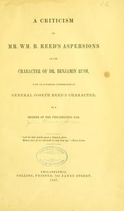 Cover of: A criticism of Mr. Wm. B. Reed's aspersions on the character of Dr. Benjamin Rush | John Graver Johnson