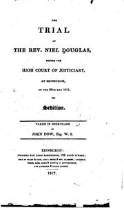 Cover of: The trial of the Rev. Niel Douglas, before the High Court of Justiciary, at Edinburgh, on the 26th May 1817, for sedition | Niel Douglas
