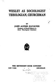 Cover of: Wesley as sociologist, theologian, churchman by John Alfred Faulkner