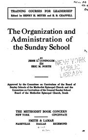 Cover of: The organization and administration of the Sunday school | Jesse Lee Cuninggim