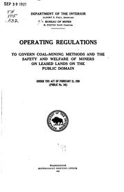 Cover of: Operating regulations to govern coal-mining methods and the safety and welfare of miners on leased lands on the public domain under the Act of February 25, 1920 (Public no. 146) | United States. Bureau of Mines.
