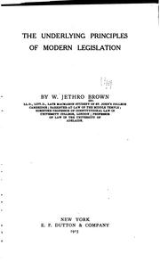 Cover of: The underlying principles of modern legislation by Brown, W. Jethro