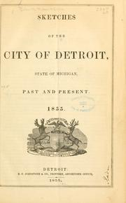 Cover of: Sketches of the city of Detroit, state of Michigan, past and present, 1855 | Robert E. Roberts