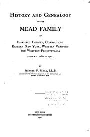 Cover of: History and genealogy of the Mead family of Fairfield County, Connecticut, eastern New York, western Vermont, and western Pennsylvania, from A.D. 1180 to 1900 | Spencer Percival Mead