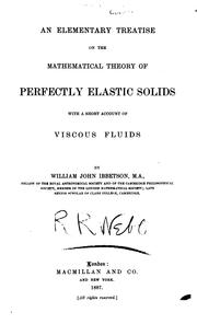 Cover of: An elementary treatise on the mathematical theory of perfectly elastic solids | William John Ibbetson