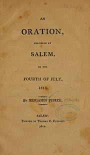 Cover of: An oration, delivered at Salem, on the fourth of July, 1812 | Peirce, Benjamin