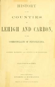 Cover of: History of the counties of Lehigh and Carbon, in the commonwealth of Pennsylvania by Alfred Mathews