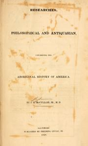 Cover of: Researches, philosophical and antiquarian, concerning the aboriginal history of America by McCulloh, J. H.