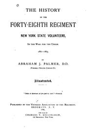 Cover of: The history of the Forty-eighth regiment New York state volunteers, in the war for the union.  1861-1865 | Abraham J. Palmer