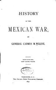 Cover of: History of the Mexican War by Cadmus M. Wilcox