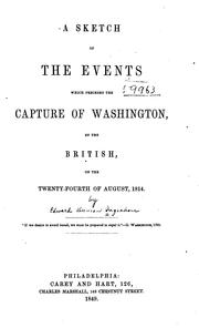 Cover of: A sketch of the events which preceded the capture of Washington, by the British, on the twenty-fourth of August, 1814 by Edward D. Ingraham
