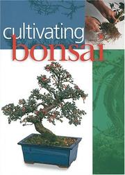 Cover of: Cultivating Bonsai by Inc. Sterling Publishing Co.