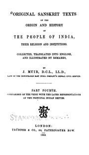 Cover of: Original Sanskrit texts on the origin and progress of the religion and institutions of India by J. Muir
