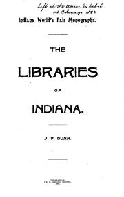 Cover of: The libraries of Indiana by Dunn, Jacob Piatt