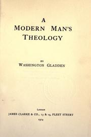 Cover of: A modern man's theology | Washington Gladden