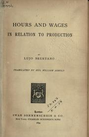 Cover of: Hours and wages in relation to production by Brentano, Lujo