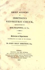 Cover of: A brief account of Ibbetson's Geometric Chuck, manufactured by Holtzapffel & Co | John Holt Ibbetson
