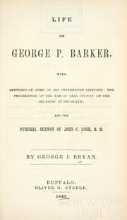 Cover of: Life of George P. Barker, with sketches of some of his celebrated speeches | George J. Bryan