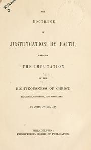 Cover of: The doctrine of justification by faith, through the imputation of the righteousness of Christ by John Owen