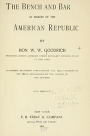 Cover of: The bench and bar as makers of the American republic by W. W. Goodrich