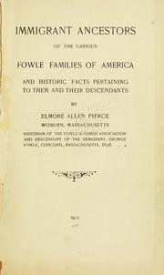 Cover of: Immigrant ancestors of the various Fowle families of America | Elmore Allen Pierce